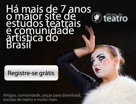 Oficina de Teatro, há mais de 7 anos o maior site de estudos  teatrais do Brasil